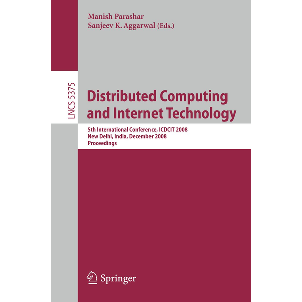 Springer Berlin - Distributed Computing and Internet Technology - 5th International Conference, ICDCIT 2008 New Delhi, India, December 10 - 12, 2008 Proceedings