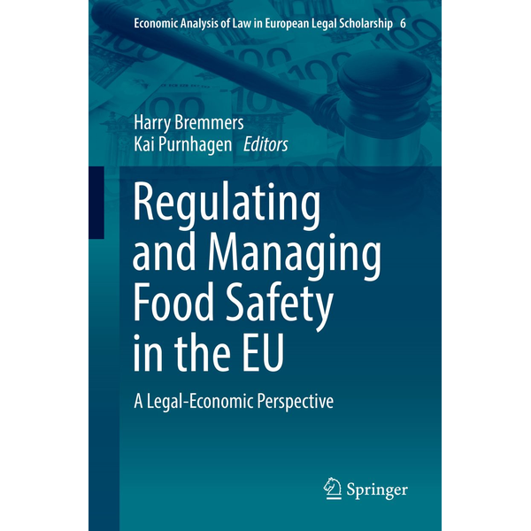 Springer International Publishing - Regulating and Managing Food Safety in the EU - A Legal-Economic Perspective