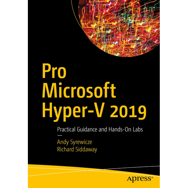 Andy Syrewicze - Pro Microsoft Hyper-V 2019 - Practical Guidance and Hands-On Labs