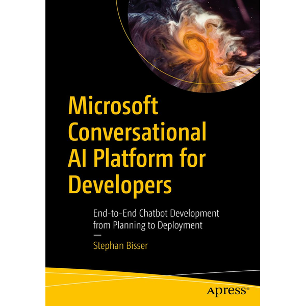 Stephan Bisser - Microsoft Conversational AI Platform for Developers - End-to-End Chatbot Development from Planning to Deployment