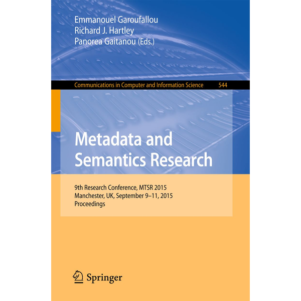 Springer International Publishing - Metadata and Semantics Research - 9th Research Conference, MTSR 2015, Manchester, UK, September 9-11, 2015, Proceedings