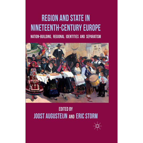Palgrave Macmillan UK - Region and State in Nineteenth-Century Europe - Nation-Building, Regional Identities and Separatism