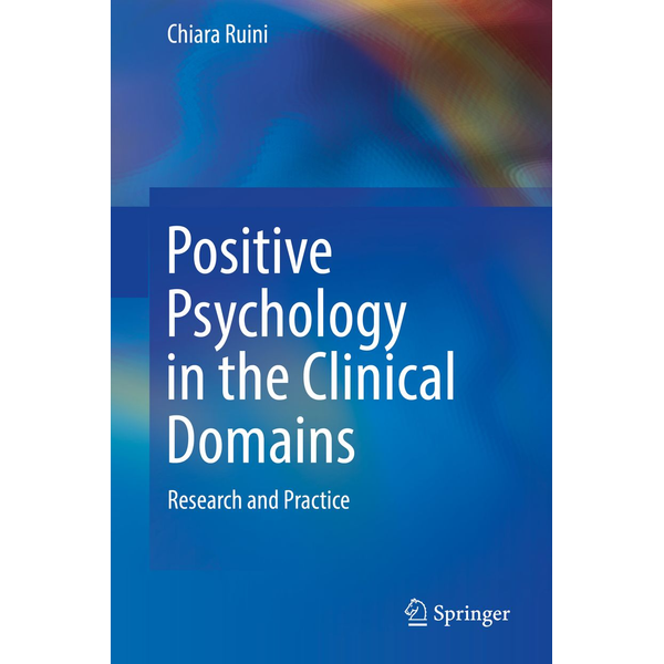 Chiara Ruini - Positive Psychology in the Clinical Domains - Research and Practice