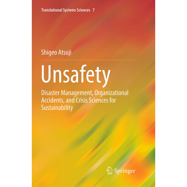 Shigeo Atsuji - Unsafety - Disaster Management, Organizational Accidents, and Crisis Sciences for Sustainability
