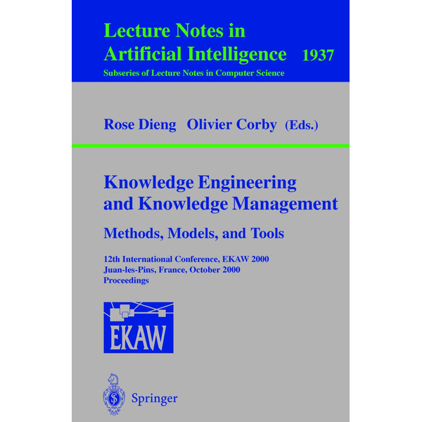 Springer Berlin - Knowledge Engineering and Knowledge Management. Methods, Models, and Tools - 12th International Conference, EKAW 2000, Juan-les-Pins, France, October 2-6, 2000 Proceedings