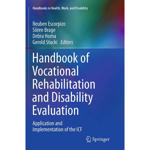 Springer International Publishing - Handbook of Vocational Rehabilitation and Disability Evaluation - Application and Implementation of the ICF