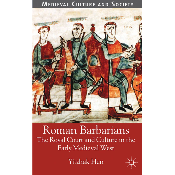 Y. Hen - Roman Barbarians - The Royal Court and Culture in the Early Medieval West