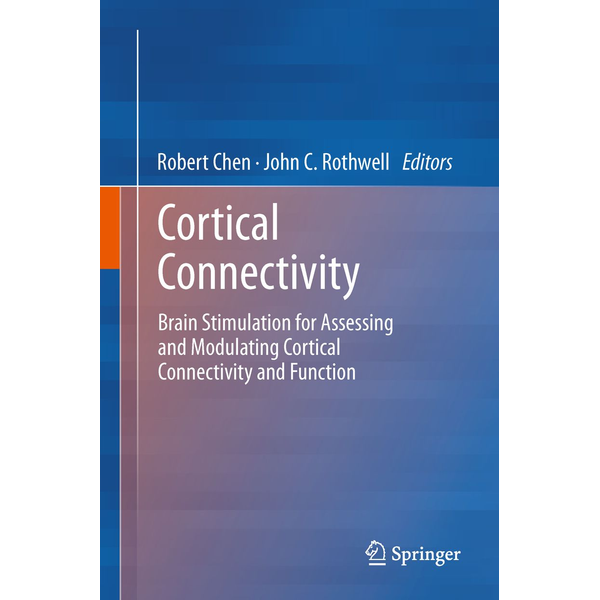 Springer Berlin - Cortical Connectivity - Brain Stimulation for Assessing and Modulating Cortical Connectivity and Function
