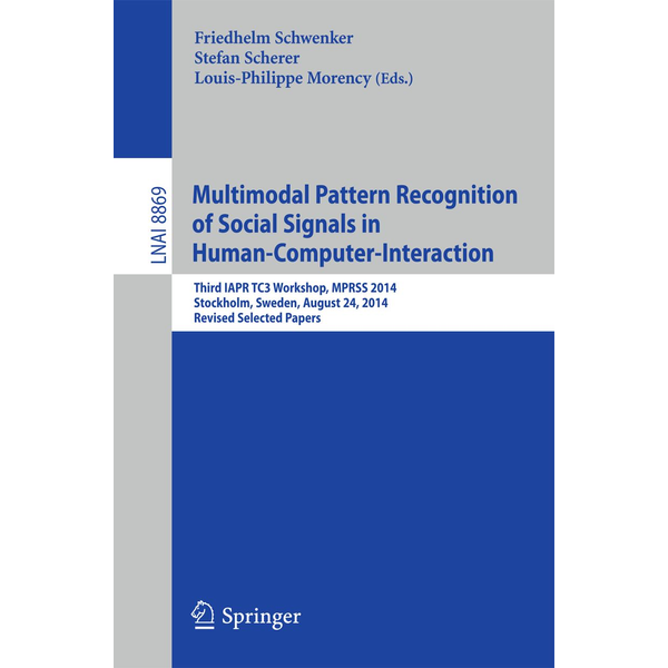Springer International Publishing - Multimodal Pattern Recognition of Social Signals in Human-Computer-Interaction - Third IAPR TC3 Workshop, MPRSS 2014, Stockholm, Sweden, August 24, 2014, Revised Selected Papers