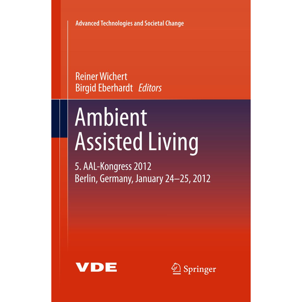 Springer Berlin - Ambient Assisted Living - 5. AAL-Kongress 2012 Berlin, Germany, January 24-25, 2012