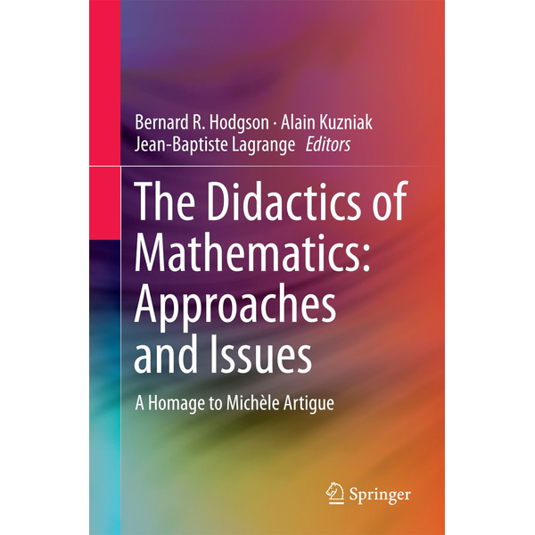 Springer International Publishing - The Didactics of Mathematics: Approaches and Issues - A Homage to Michèle Artigue