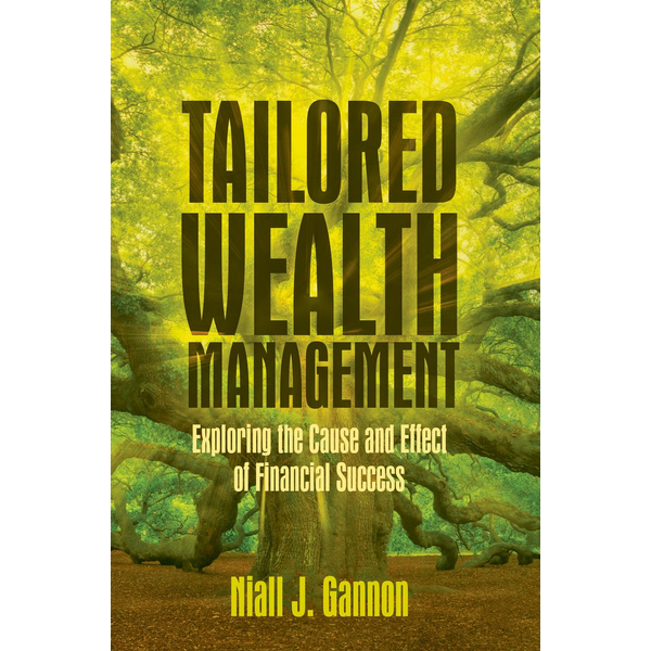 Niall J. Gannon - Tailored Wealth Management - Exploring the Cause and Effect of Financial Success