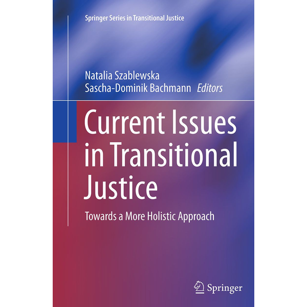 Springer International Publishing - Current Issues in Transitional Justice - Towards a More Holistic Approach
