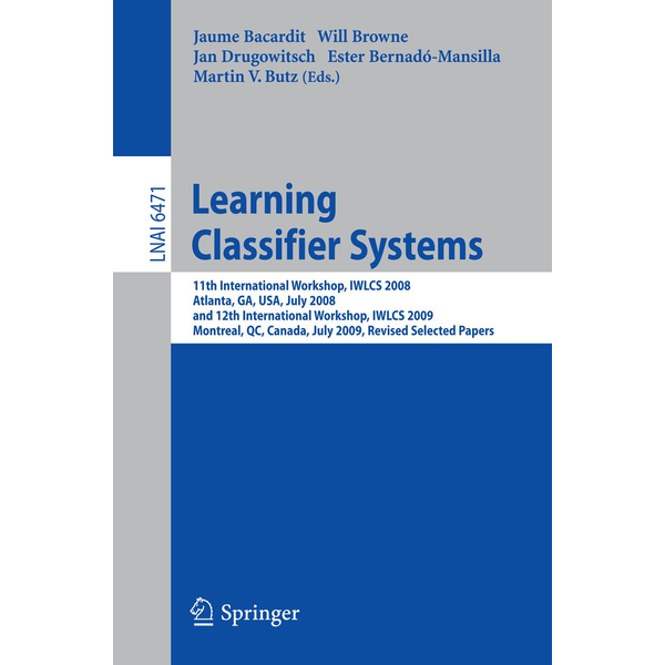 Springer Berlin - Learning Classifier Systems - 11th International Workshop, IWLCS 2008, Atlanta, GA, USA, July 13, 2008, and 12th International Workshop, IWLCS 2009, Montreal, QC, Canada, July 9, 2009, Revised Selected Papers