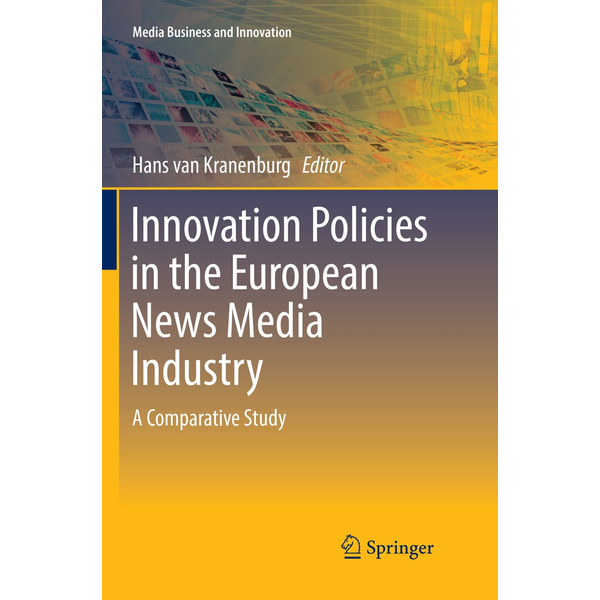 Springer International Publishing - Innovation Policies in the European News Media Industry - A Comparative Study