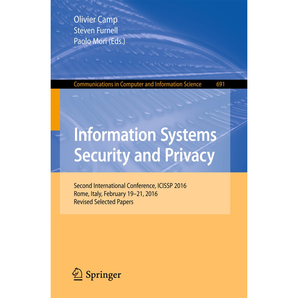 Springer International Publishing - Information Systems Security and Privacy - Second International Conference, ICISSP 2016, Rome, Italy, February 19-21, 2016, Revised Selected Papers