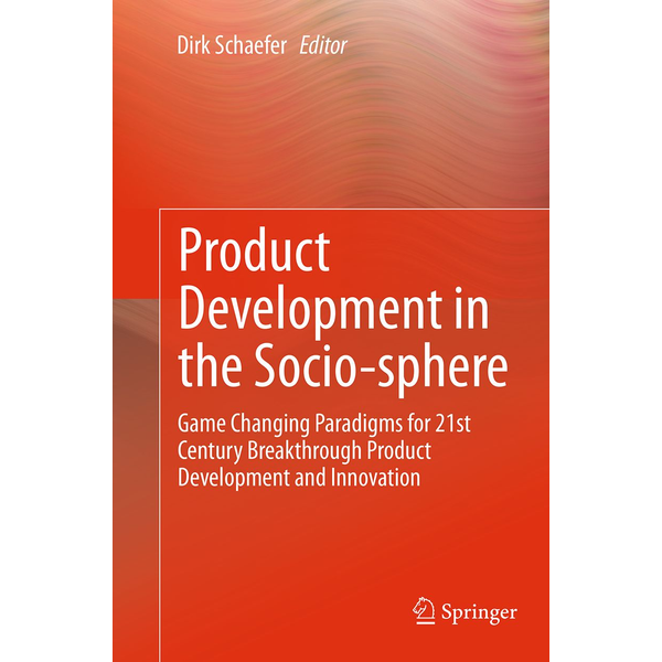 Springer International Publishing - Product Development in the Socio-sphere - Game Changing Paradigms for 21st Century Breakthrough Product Development and Innovation