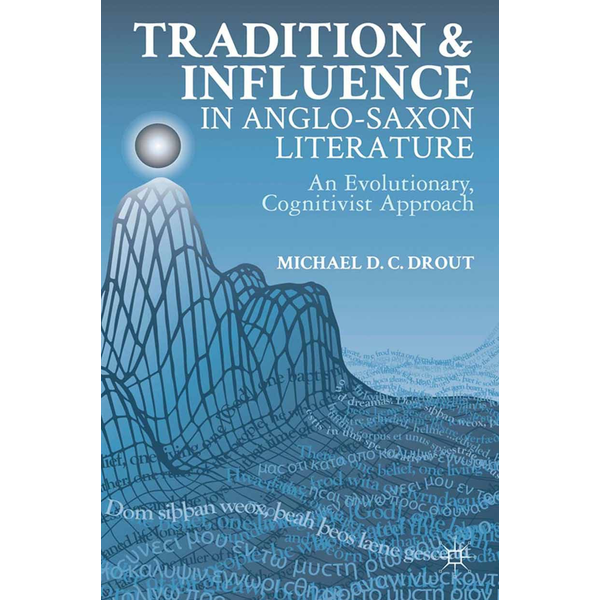 M. Drout - Tradition and Influence in Anglo-Saxon Literature - An Evolutionary, Cognitivist Approach