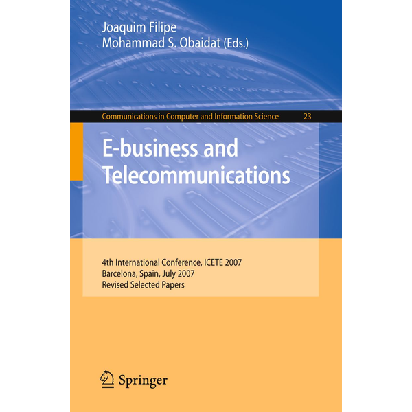 Springer Berlin - E-business and Telecommunications - 4th International Conference, ICETE 2007, Barcelona, Spain, July 28-31, 2007, Revised Selected Papers