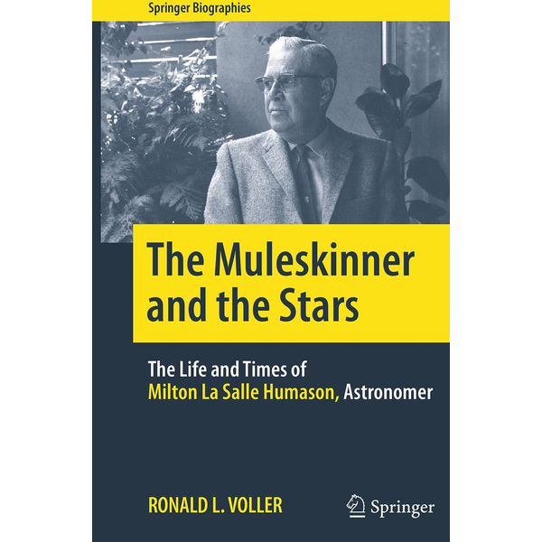 Ronald L. Voller - The Muleskinner and the Stars - The Life and Times of Milton La Salle Humason, Astronomer