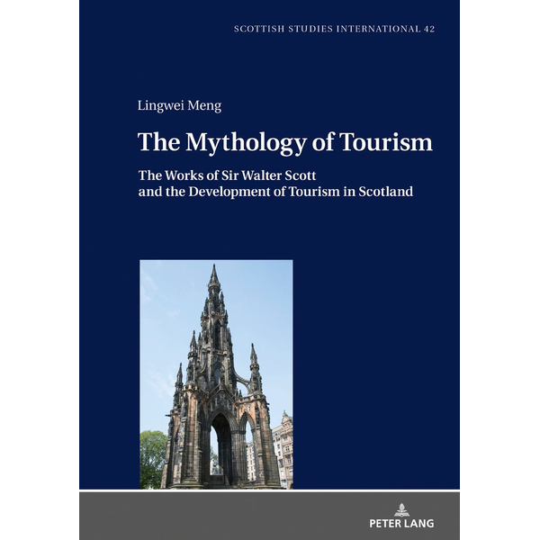 Lingwei Meng - The Mythology of Tourism - The Works of Sir Walter Scott and the Development of Tourism in Scotland