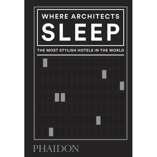 Sarah Miller - Where Architects Sleep - The Most Stylish Hotels in the World