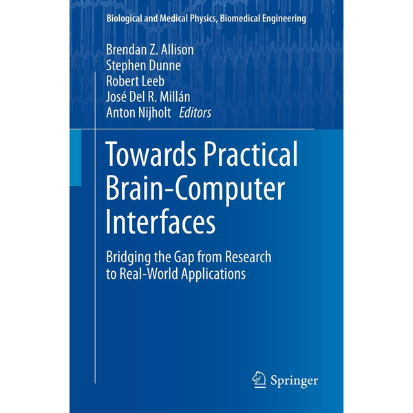 Springer Berlin - Towards Practical Brain-Computer Interfaces - Bridging the Gap from Research to Real-World Applications