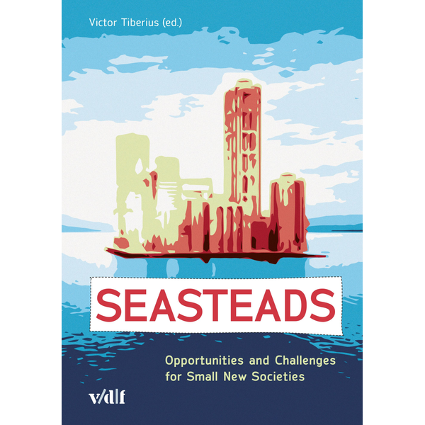 vdf Hochschulverlag - Seasteads - Opportunities and Challenges for Small New Societies