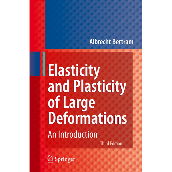 Albrecht Bertram - Elasticity and Plasticity of Large Deformations - An Introduction
