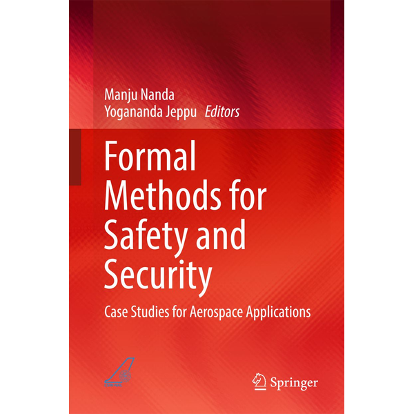 Springer Singapore - Formal Methods for Safety and Security - Case Studies for Aerospace Applications