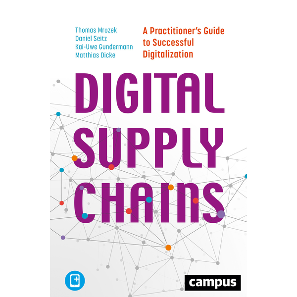 Thomas Mrozek - Digital Supply Chains - A Practitioner's Guide to Successful Digitalization