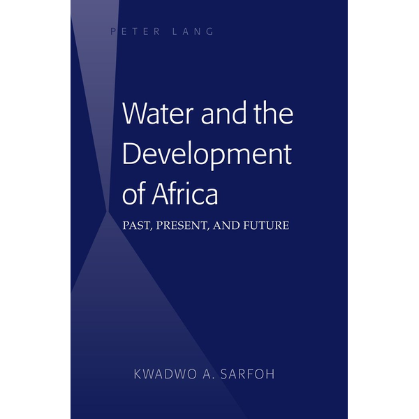 Kwadwo A. Sarfoh - Water and the Development of Africa - Past, Present, and Future
