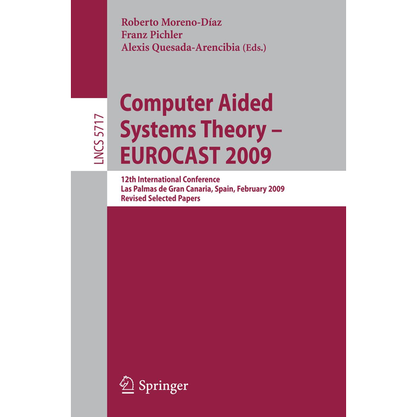 Springer Berlin - Computer Aided Systems Theory - EUROCAST 2009 - 12th International Conference, Las Palmas de Gran Canaria, Spain, February 15-20, 2009, Revised Selected Papers