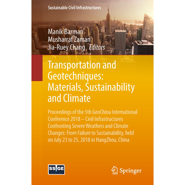 Springer International Publishing - Transportation and Geotechniques: Materials, Sustainability and Climate - Proceedings of the 5th GeoChina International Conference 2018 – Civil Infrastructures Confronting Severe Weathers and Climate Changes: From Failure to Sustainability, held on July 23 to 25, 2018 in HangZhou, China