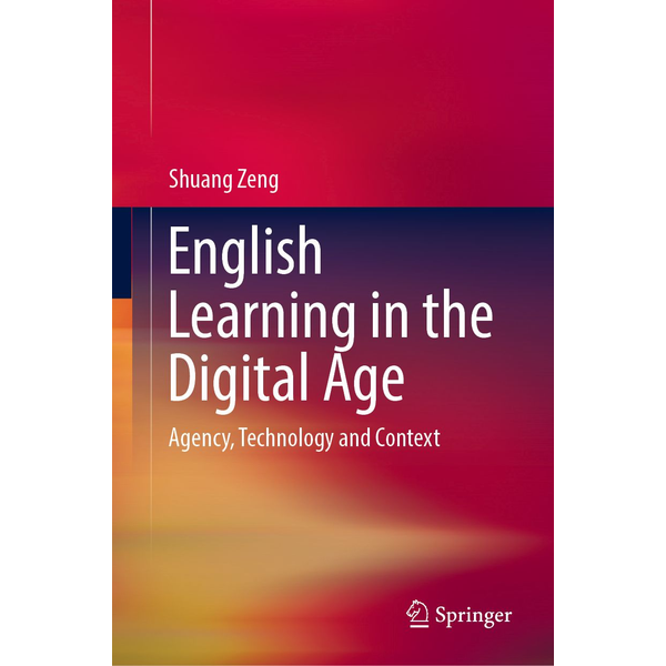 Shuang Zeng - English Learning in the Digital Age - Agency, Technology and Context