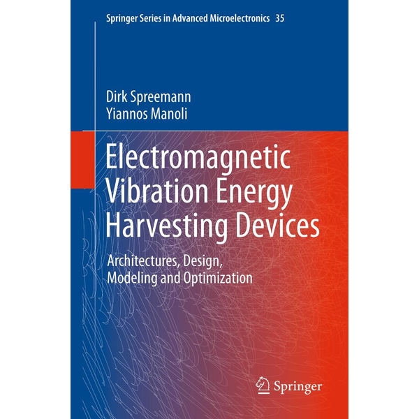 Dirk Spreemann - Electromagnetic Vibration Energy Harvesting Devices - Architectures, Design, Modeling and Optimization