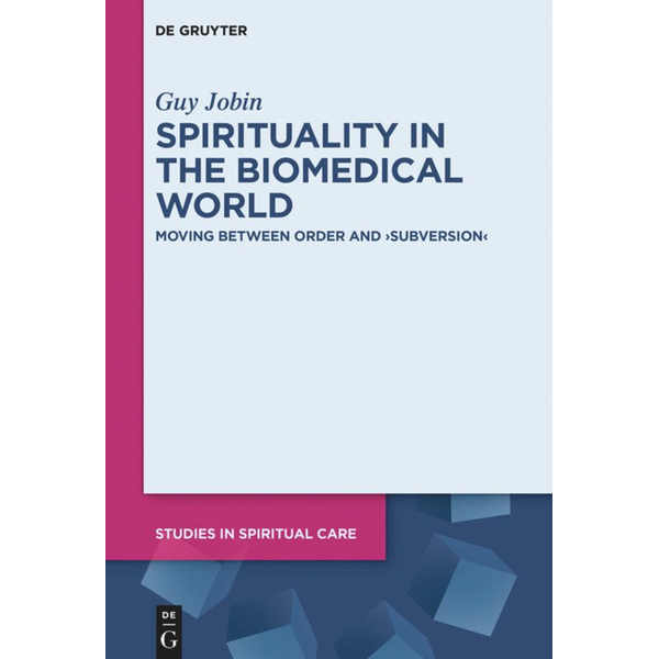 """Guy Jobin - Spirituality in the Biomedical World - Moving between Order and """"Subversion"""""""
