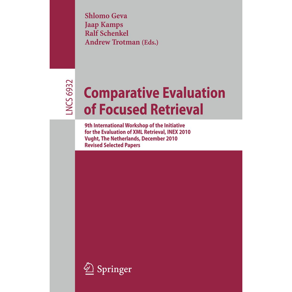 Springer Berlin - Comparative Evaluation of Focused Retrieval - 9th International Workshop of the Inititative for the Evaluation of XML Retrieval, INEX 2010, Vught, The Netherlands, December 13-15, 2010, The Netherlands, Revised Selected Papers