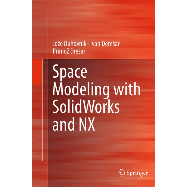 Jože Duhovnik - Space Modeling with SolidWorks and NX