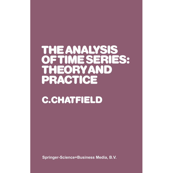 Christopher Chatfield - The Analysis of Time Series: Theory and Practice