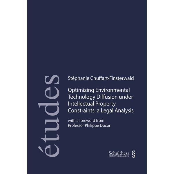Stéphanie Chuffart-Finsterwald - Optimizing Environmental Technology diffusion under Intellectual Property Constraints: A Legal Analysis - with a foreword from Professor Philippe Ducor