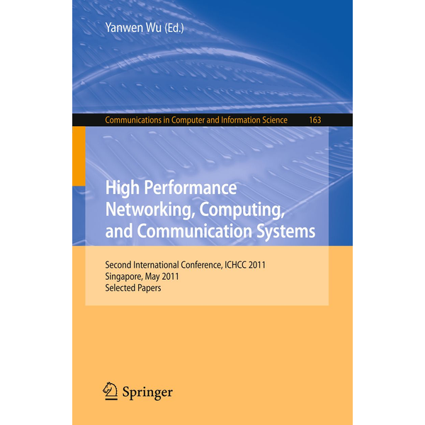 Springer Berlin - High Performance Networking, Computing, and Communication Systems - Second International Conference ICHCC 2011, Singapore, May 5-6, 2011, Selected Papers