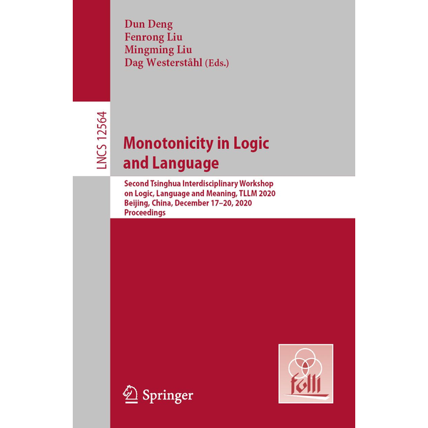 Springer Berlin - Monotonicity in Logic and Language - Second Tsinghua Interdisciplinary Workshop on Logic, Language and Meaning, TLLM 2020, Beijing, China, December 17-20, 2020, Proceedings