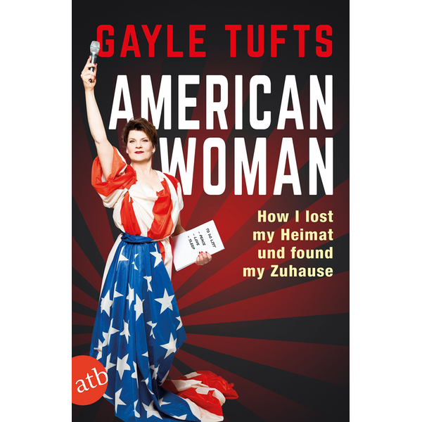 Gayle Tufts - American Woman - How I lost my Heimat und found my Zuhause
