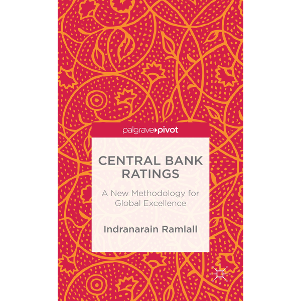 Indranarain Ramlall - Central Bank Ratings - A New Methodology for Global Excellence