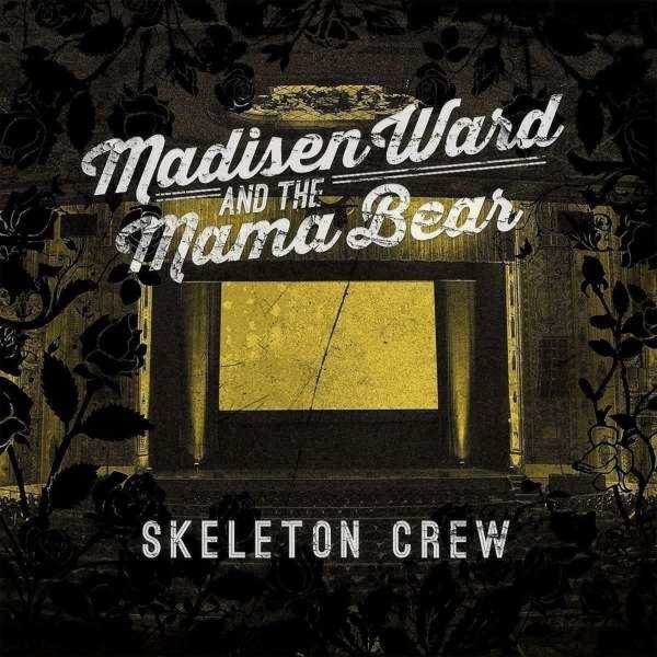 Ward,Madisen And The Mama Bear - Skeleton Crew