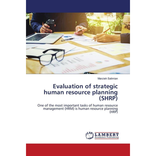 Salimian, Marzieh - Evaluation of strategic human resource planning (SHRP) - One of the most important tasks of human resource management (HRM) is human resource planning (HRP)