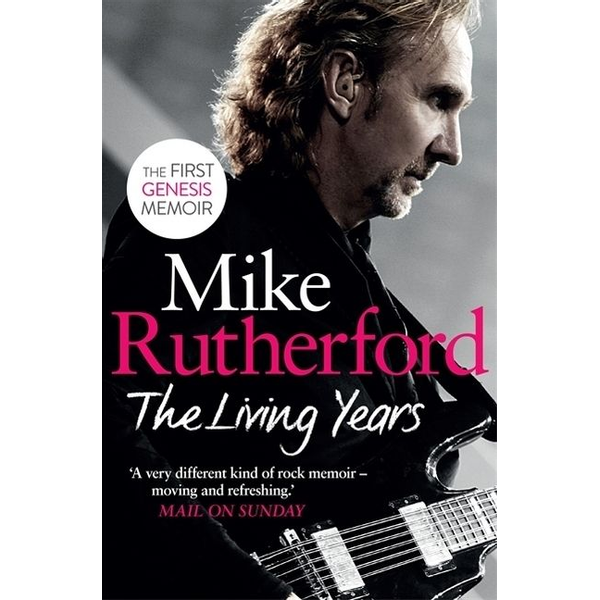 Rutherford, Mike - The Living Years - The first ever memoir by a member of Genesis