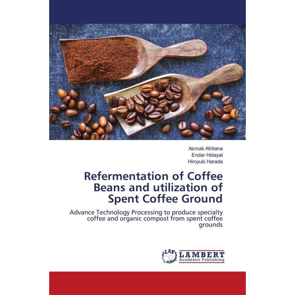 Afriliana, Asmak - Refermentation of Coffee Beans and utilization of Spent Coffee Ground - Advance Technology Processing to produce specialty coffee and organic compost from spent coffee grounds