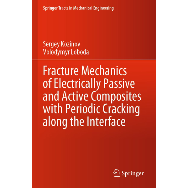 Sergey Kozinov - Fracture Mechanics of Electrically Passive and Active Composites with Periodic Cracking along the Interface